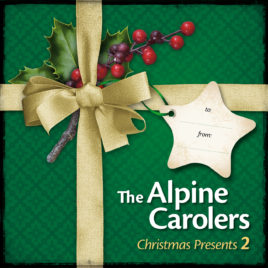 The Alpine Carolers – Christmas Presents 2