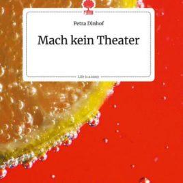 Mach kein Theater von Petra Dinhof